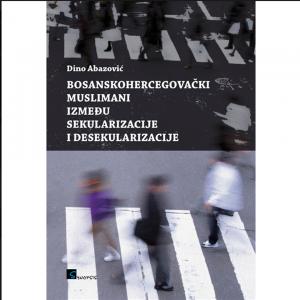 BOSANSKO HERCEGOVAČKI MUSLIMANI IZMEĐU SEKULARIZACIJE I DESEKULARIZACIJE